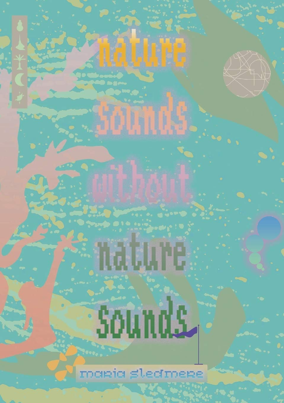 Maria Sledmere – nature sounds without nature sounds