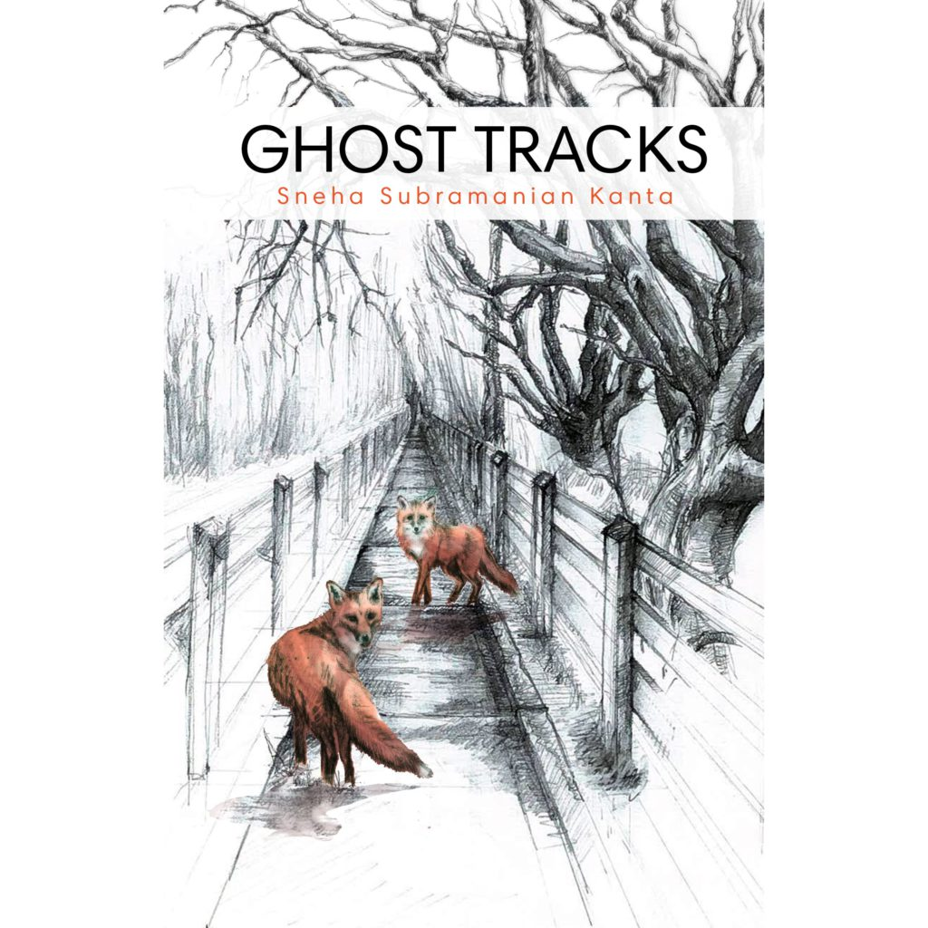 The cover of Ghost Tracks by Sneha Subramanian Kanta. The cover features a black and white illustration of a fenced path with leafless trees overhanging from the right-hand side. There are two foxes, coloured in orange, in the foreground, looking towards the viewer.